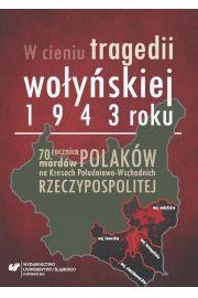 W cieniu tragedii wołyńskiej 1943 roku