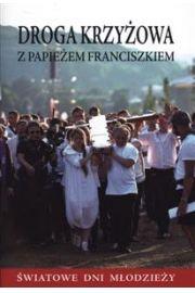Droga krzyżowa z papieżem Franciszkiem. Modlitewnik