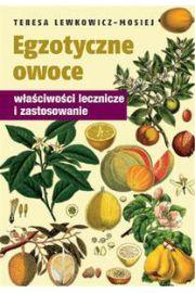 Egzotyczne owoce. Właściwości lecznicze i ...