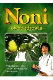Noni – owoc zdrowia - Wspaniała roślina i jej 101 medycznych zastosowań - Jacek Skarbek