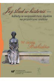 Jej ślad w historii - kobiety w województwie śląskim na przestrzeni wieków