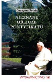 Nieznane oblicze pontyfikatu Jana Pawła II