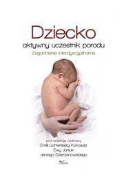 Dziecko - aktywny uczestnik porodu. Zagadnienie interdyscyplinarne