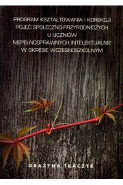 Program kszta�towania i korekcji poj�� spo�eczno-przyrodniczych u uczni�w niepe�nosprawnych intelektualnie w okresie wczesnoszkolnym