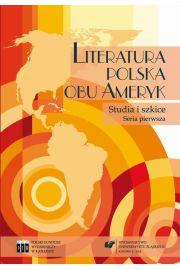 Literatura polska obu Ameryk. Studia i szkice. Seria pierwsza