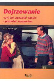 Dojrzewanie czyli jak pozwolić odejść i pozostać wsparciem - Rogge Jan-Uwe