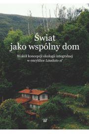 Świat jako wspólny dom. Wokół koncepcji ekologii integralnej w encyklice Laudato si'