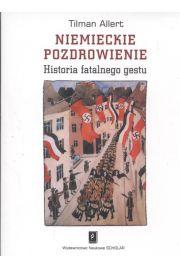 Niemieckie pozdrowienie Historia fatalnego gestu