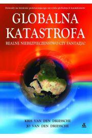 Globalna katastrofa - realne niebezpiecze�stwo czy fantazja? - Van Den Driessche Kris, Van Den Driessche Jo