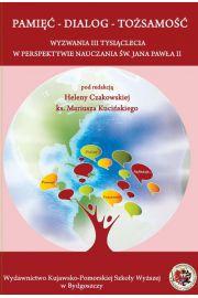 Pamięć - Dialog -Tożsamość. Wyzwania III tysiąclecia w perspektywie nauczania św. Jana Pawła II