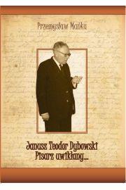 Janusz Teodor Dybowski. Pisarz uwikłany...