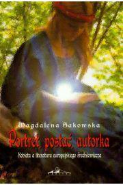 Portret, postać, autorka - Sakowska Magdalena