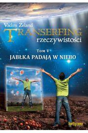 Transerfing rzeczywisto�ci T.5 Jab�ka padaj�...