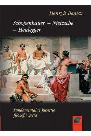 Schopenhauer-Nietzsche-Heidegger. Fundamentalne kwestie filozofii �ycia