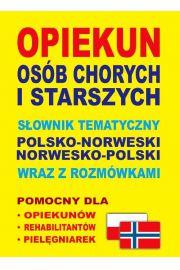 Opiekun osób chorych i starszych Słownik tematyczny polsko-norweski - norwesko-polski wraz z rozmówkami