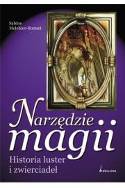 Narzędzie magii. Historia luster i zwierciadeł
