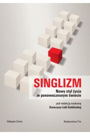 Singlizm. nowy styl �ycia w ponowoczesnym �wiecie