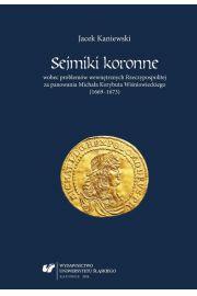 Sejmiki koronne wobec problem�w wewn�trznych Rzeczypospolitej za panowania Micha�a Korybuta Wi�niowieckiego (1669-1673)