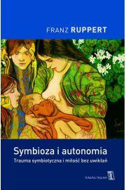 Symbioza i autonomia. Trauma symbiotyczna i miłość bez uwikłań