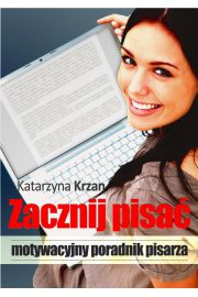 Zacznij pisać. Motywacyjny poradnik pisarza