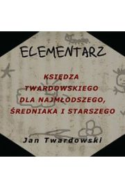 Elementarz ksi�dza Twardowskiego: dla najm�odszego, �redniaka i starszego