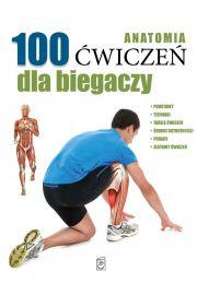 Anatomia. 100 �wicze� dla biegaczy