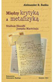 Mi�dzy krytyk� a metafizyk�