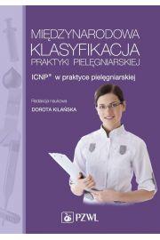 Międzynarodowa Klasyfikacja Praktyki Pielęgniarskiej. ICNP® w praktyce pielęgniarskiej