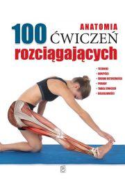 Anatomia. 100 �wicze� rozci�gaj�cych
