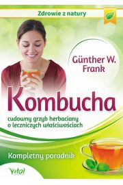 Kombucha cudowny grzyb herbaciany o leczniczych w�a�ciwo�ciach