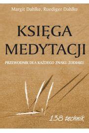 Księga Medytacji. Przewodnik dla Każdego Znaku Zodiaku. 138 technik
