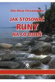Jak stosować runy na co dzień - A. A. Chrzanowska
