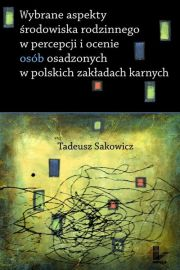 Wybrane aspekty środowiska rodzinnego w percepcji i ocenie osób osadzonych w polskich zakładach karnych