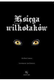 Księga wilkołaków Przewodnik po zmiennokształtnych, likantropach i zwierzołakach