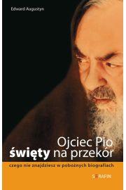 Ojciec Pio - święty na przekór. Czego nie znajdziesz w pobożnych biografiach