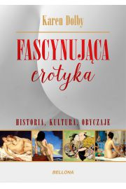 Fascynująca erotyka. Historia, kultura i obyczaje