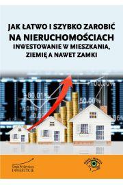 Jak łatwo i szybko zarobić na nieruchomościach - inwestowanie w mieszkania, ziemię a nawet zamki
