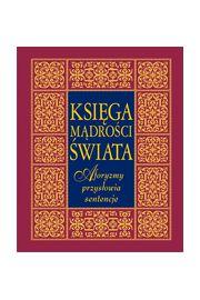 Księga mądrości świata. Aforyzmy, przysłowia, sentencje