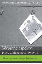 Problemy edukacji, rehabilitacji i socjalizacji os�b niepe�nosprawnych, t. 1