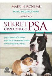 Sekret grzecznego psa. Jak rozwi�za� dziesi�� najcz�stszych problem�w w wychowaniu pupila