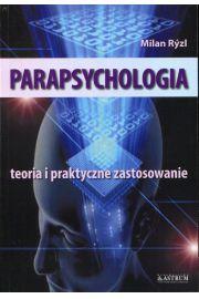Parapsychologia. Teoria i praktyczne zastosowanie
