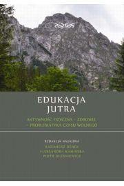 Edukacja Jutra. Aktywność fizyczna - zdrowie - problematyka czasu wolnego