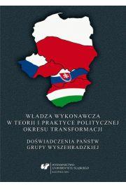 Władza wykonawcza w teorii i praktyce politycznej okresu transformacji
