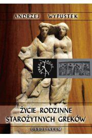 Życie rodzinne starożytnych Greków - Wypustek Andrzej