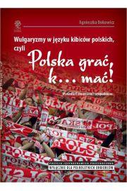 """Wulgaryzmy w języku kibiców polskich, czyli """"Polska grać, k... mać!"""""""