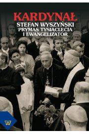 Kardynał Stefan Wyszyński. Prymas Tysiąclecia i ewangelizator
