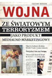 Wojna ze �wiatowym terroryzmem jako produkt medialno-marketingowy