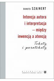 Intencja autora i interpretacja - między inwencją a atencją. Teksty i parateksty