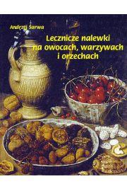 Lecznicze nalewki na owocach warzywach i orzechach