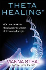 Theta Healing. Wprowadzenie do Nadzwyczajnej...